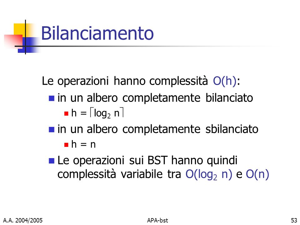 Bilanciamento Le operazioni hanno complessità O(h):