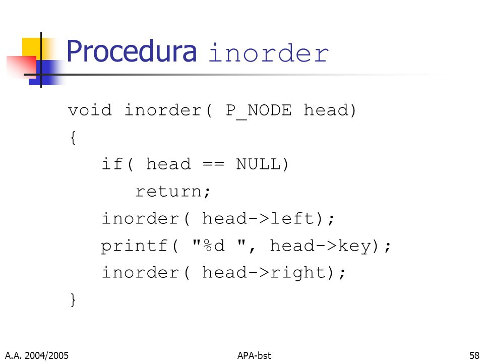Procedura inorder void inorder( P_NODE head) { if( head == NULL)
