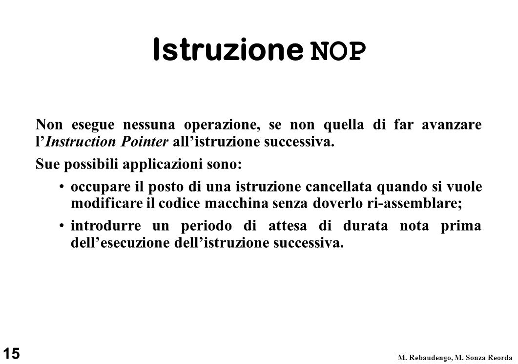 Istruzione NOP Non esegue nessuna operazione, se non quella di far avanzare l'Instruction Pointer all'istruzione successiva.