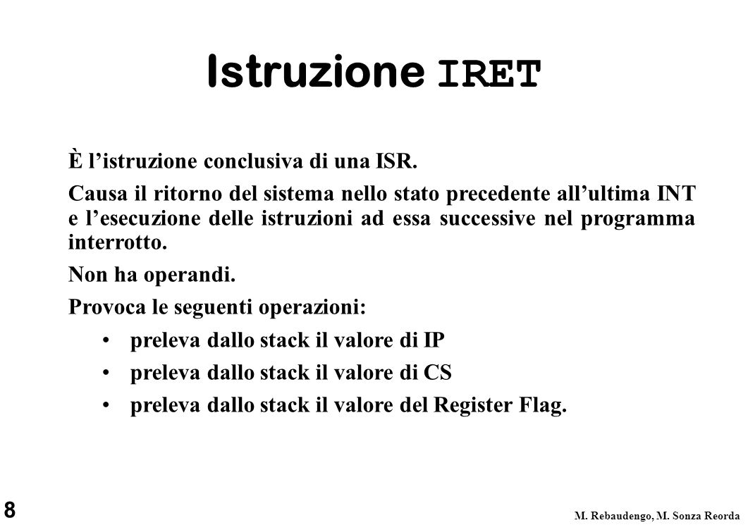 Istruzione IRET È l'istruzione conclusiva di una ISR.