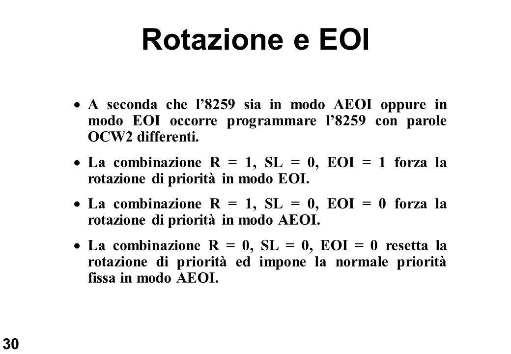Rotazione e EOI A seconda che l'8259 sia in modo AEOI oppure in modo EOI occorre programmare l'8259 con parole OCW2 differenti.