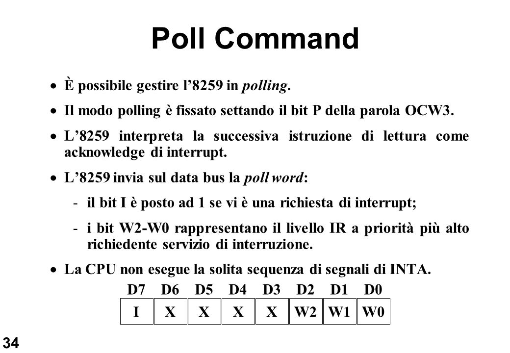 Poll Command È possibile gestire l'8259 in polling.