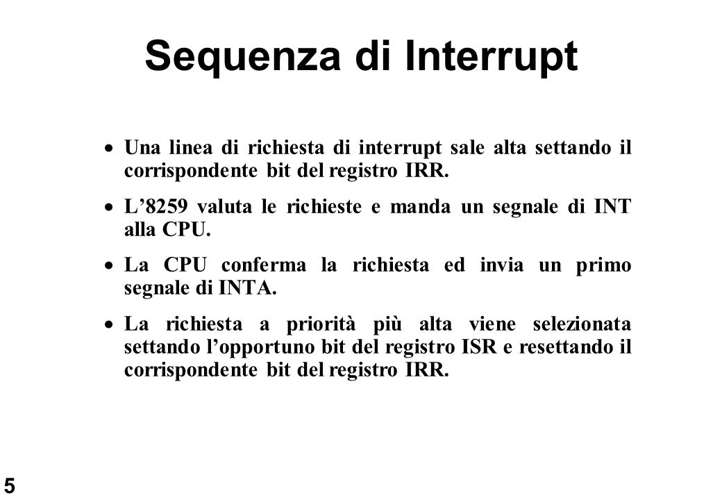 Sequenza di Interrupt Una linea di richiesta di interrupt sale alta settando il corrispondente bit del registro IRR.