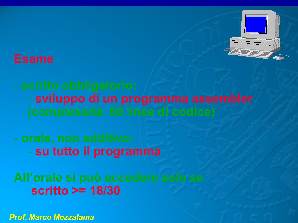 Esamescritto obbligatorio: sviluppo di un programma assembler. (complessità: 60 linee di codice) orale, non additivo: