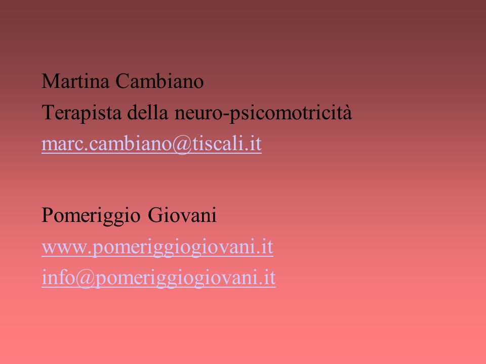 Martina Cambiano Terapista della neuro-psicomotricità. marc.cambiano@tiscali.it. Pomeriggio Giovani.