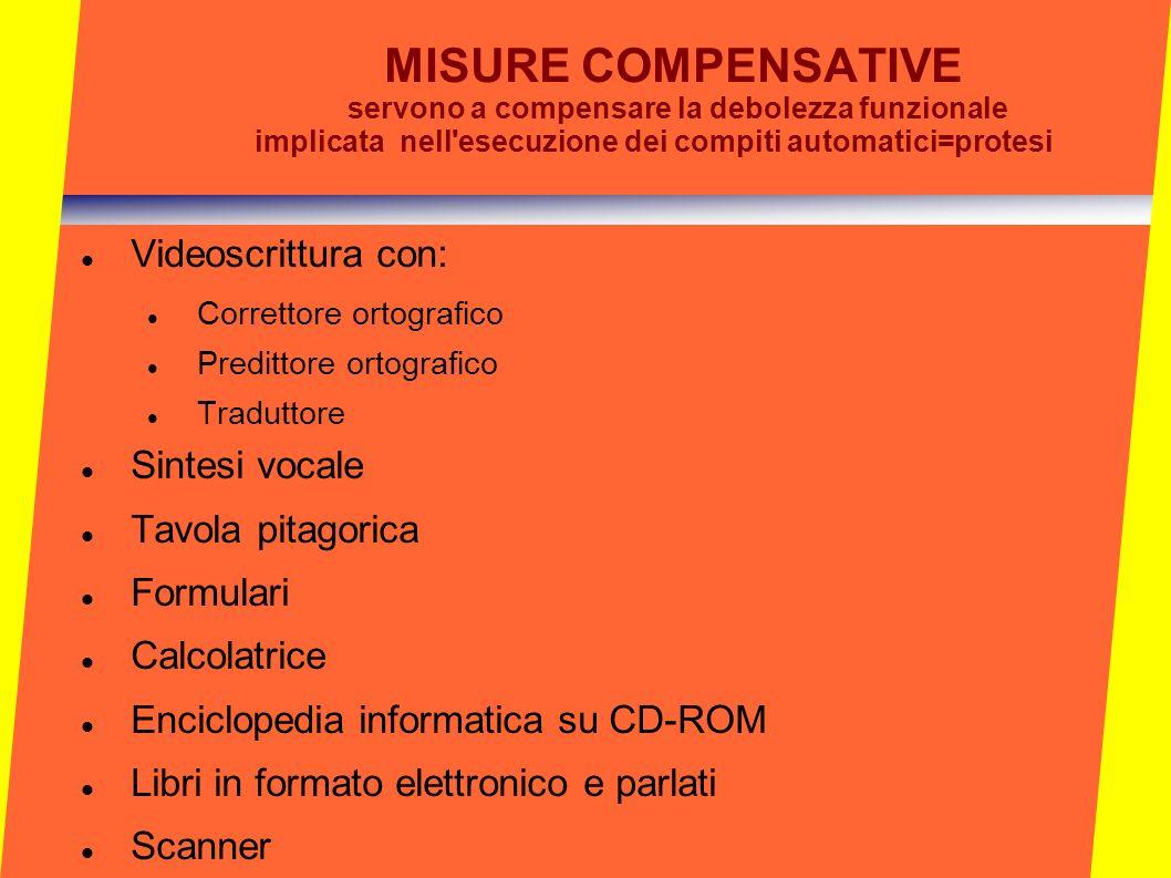 MISURE COMPENSATIVE servono a compensare la debolezza funzionale implicata nell esecuzione dei compiti automatici=protesi