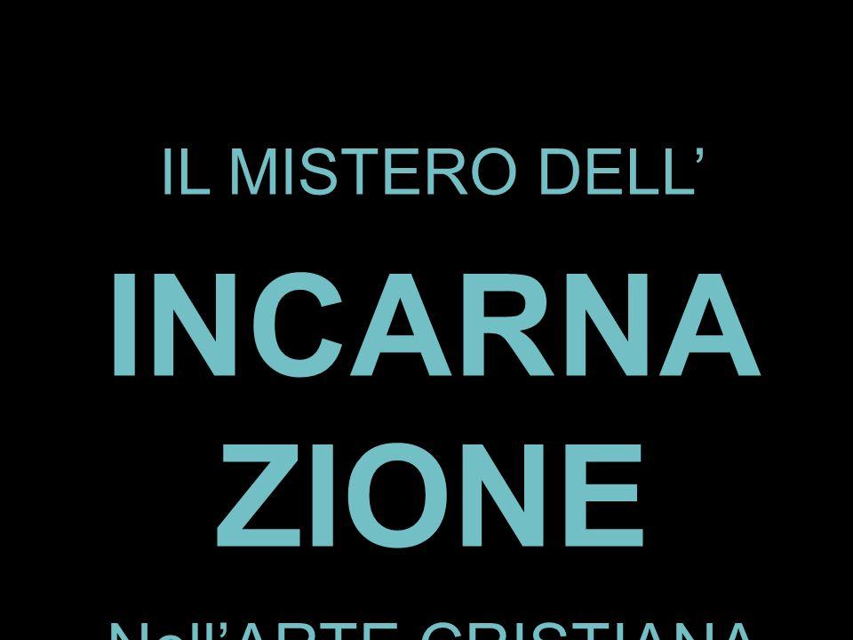 IL MISTERO DELL' INCARNAZIO NE Nell'ARTE CRISTIANA