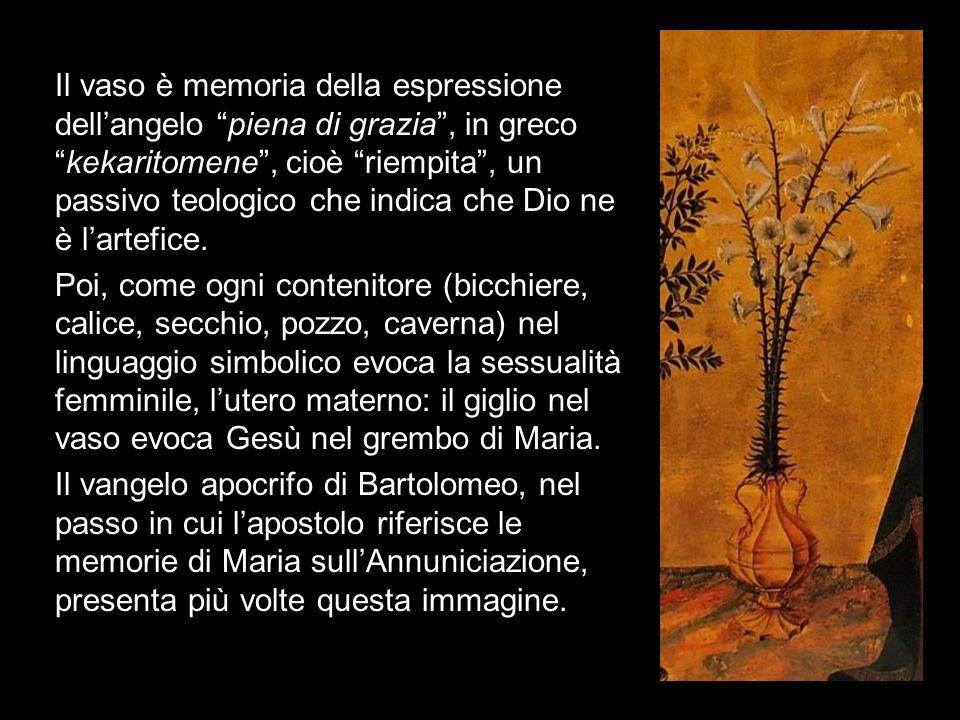 Il vaso è memoria della espressione dell'angelo piena di grazia , in greco kekaritomene , cioè riempita , un passivo teologico che indica che Dio ne è l'artefice.
