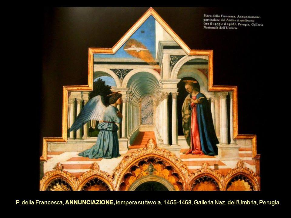 P. della Francesca, ANNUNCIAZIONE, tempera su tavola, 1455-1468, Galleria Naz. dell'Umbria, Perugia