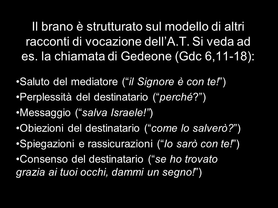 Il brano è strutturato sul modello di altri racconti di vocazione dell'A.T. Si veda ad es. la chiamata di Gedeone (Gdc 6,11-18):