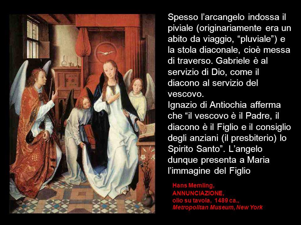 Spesso l'arcangelo indossa il piviale (originariamente era un abito da viaggio, pluviale ) e la stola diaconale, cioè messa di traverso. Gabriele è al servizio di Dio, come il diacono al servizio del vescovo.