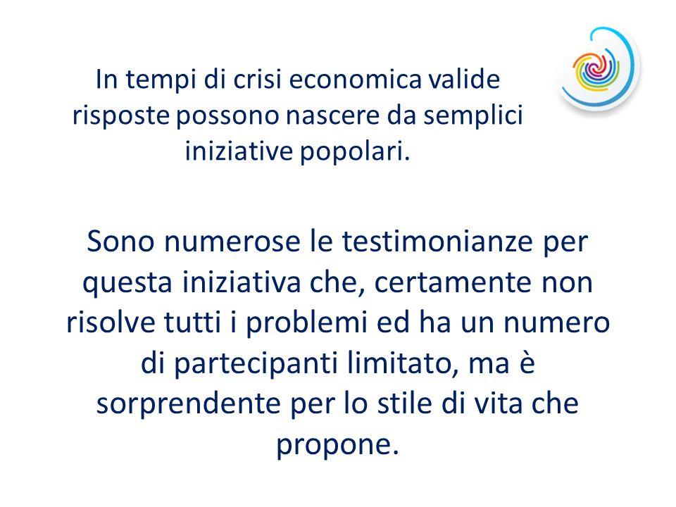 In tempi di crisi economica valide risposte possono nascere da semplici iniziative popolari.