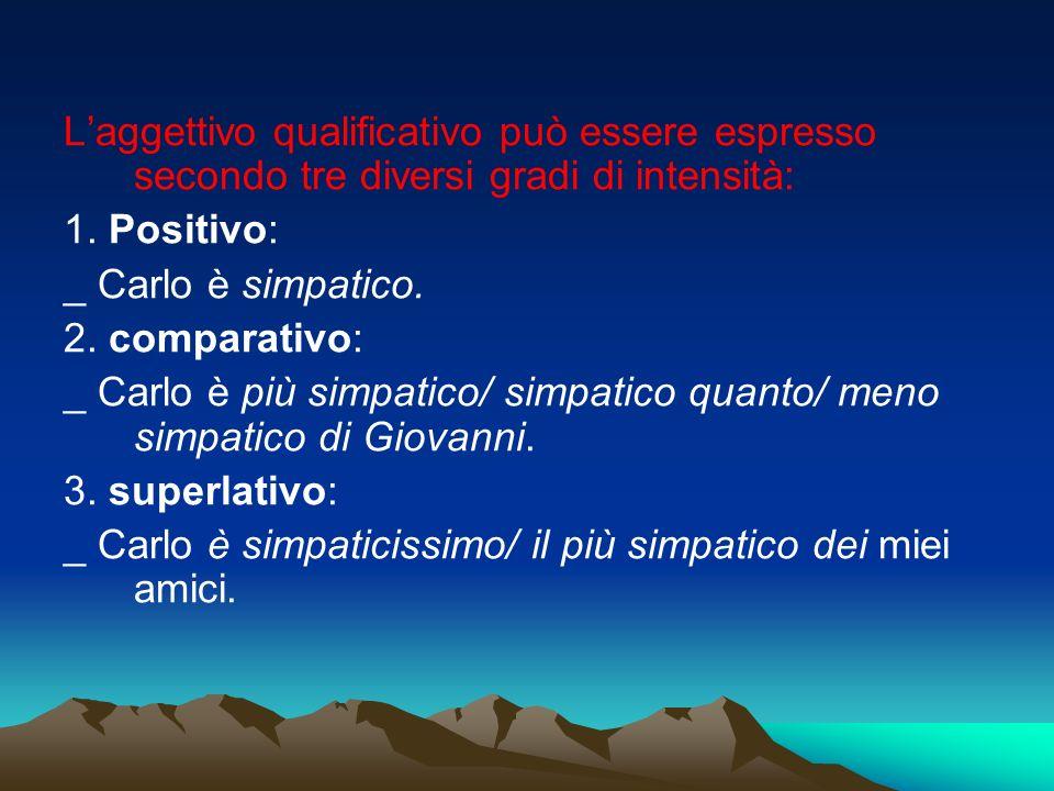 L'aggettivo qualificativo può essere espresso secondo tre diversi gradi di intensità: