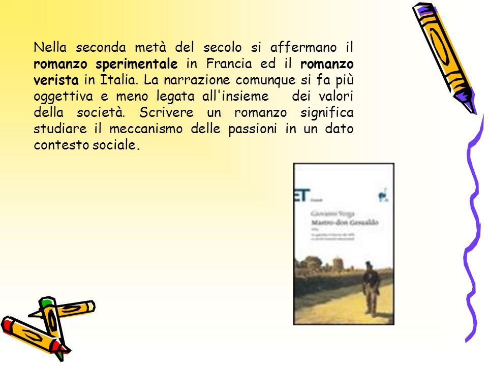 Nella seconda metà del secolo si affermano il romanzo sperimentale in Francia ed il romanzo verista in Italia.