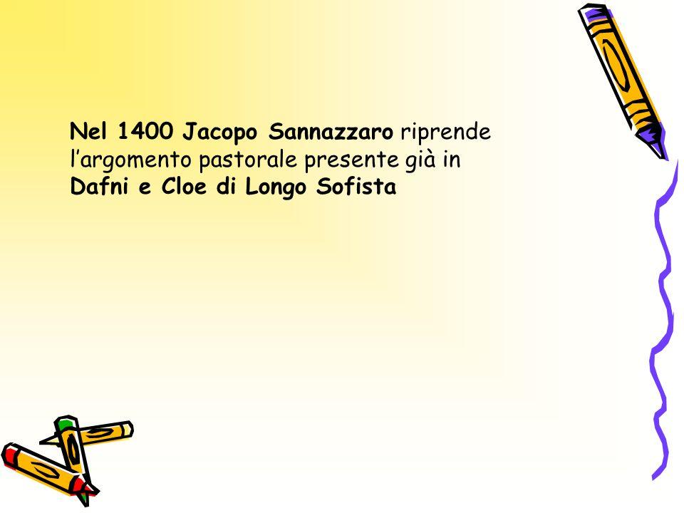 Nel 1400 Jacopo Sannazzaro riprende l'argomento pastorale presente già in Dafni e Cloe di Longo Sofista