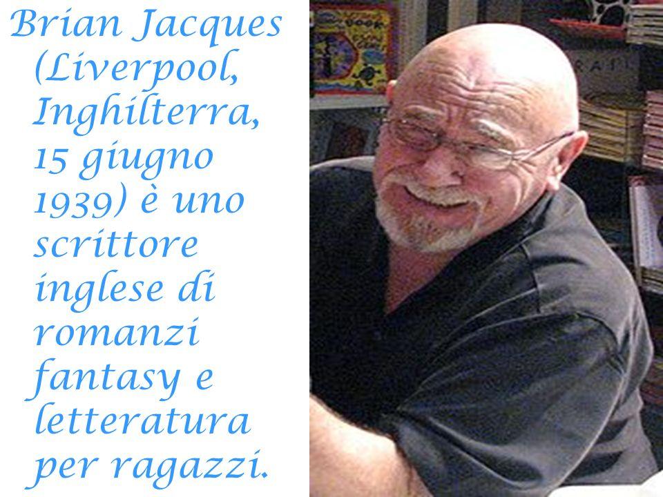 Brian Jacques (Liverpool, Inghilterra, 15 giugno 1939) è uno scrittore inglese di romanzi fantasy e letteratura per ragazzi.