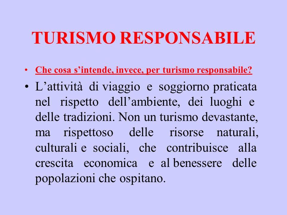TURISMO RESPONSABILE Che cosa s'intende, invece, per turismo responsabile