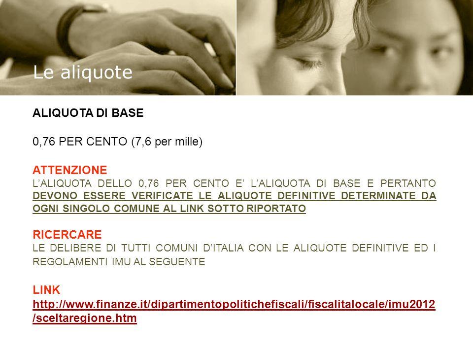 Le aliquote ALIQUOTA DI BASE 0,76 PER CENTO (7,6 per mille) ATTENZIONE