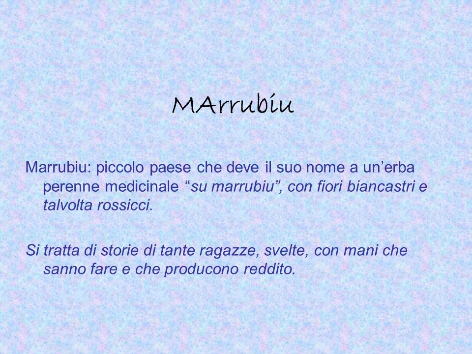 MArrubiu Marrubiu: piccolo paese che deve il suo nome a un'erba perenne medicinale su marrubiu , con fiori biancastri e talvolta rossicci.