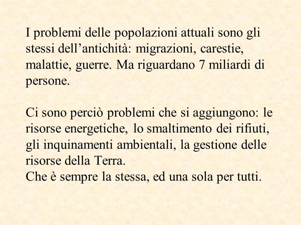 I problemi delle popolazioni attuali sono gli stessi dell'antichità: migrazioni, carestie, malattie, guerre.