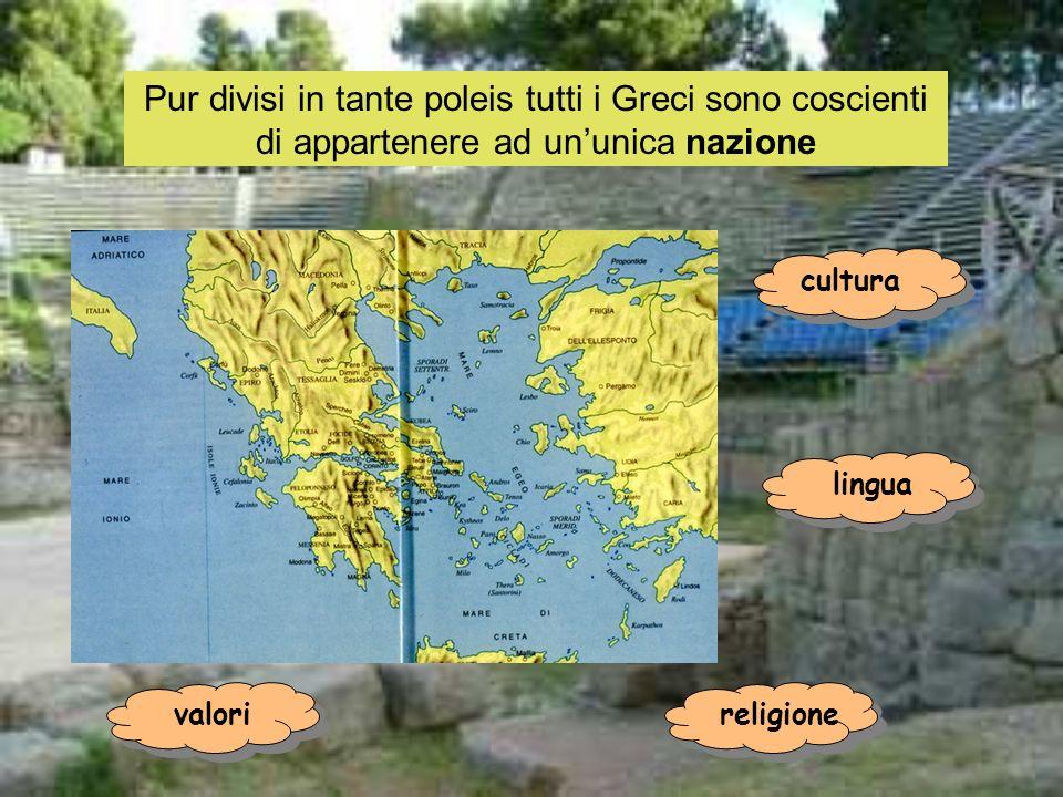 Pur divisi in tante poleis tutti i Greci sono coscienti di appartenere ad un'unica nazione