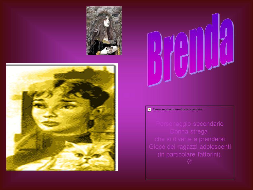 Brenda Personaggio secondario Donna strega che si diverte a prendersi