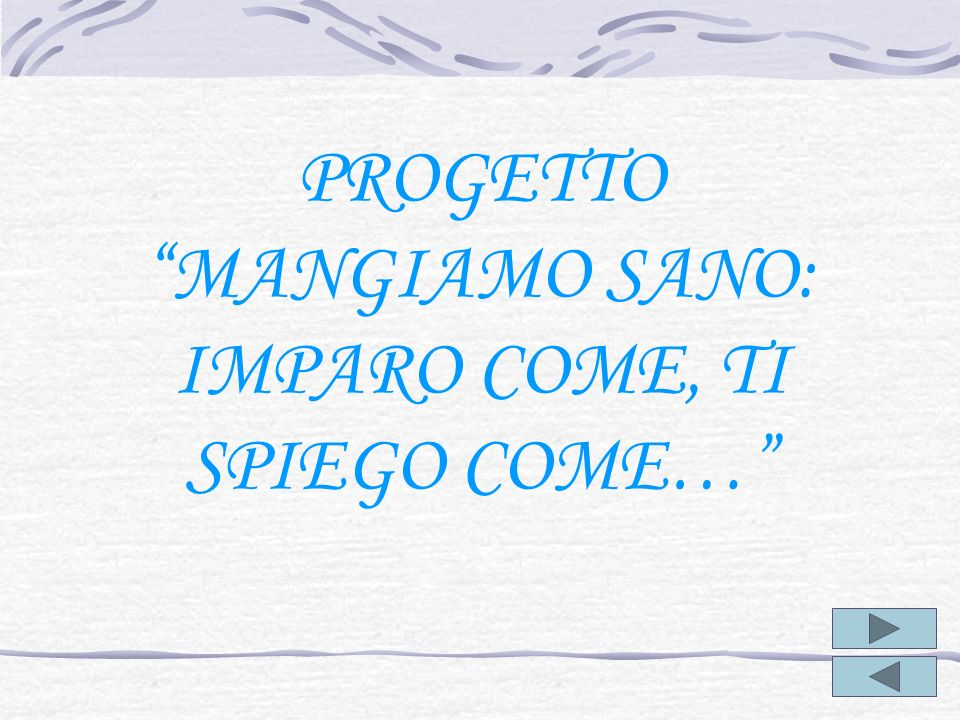 PROGETTO MANGIAMO SANO: IMPARO COME, TI SPIEGO COME…