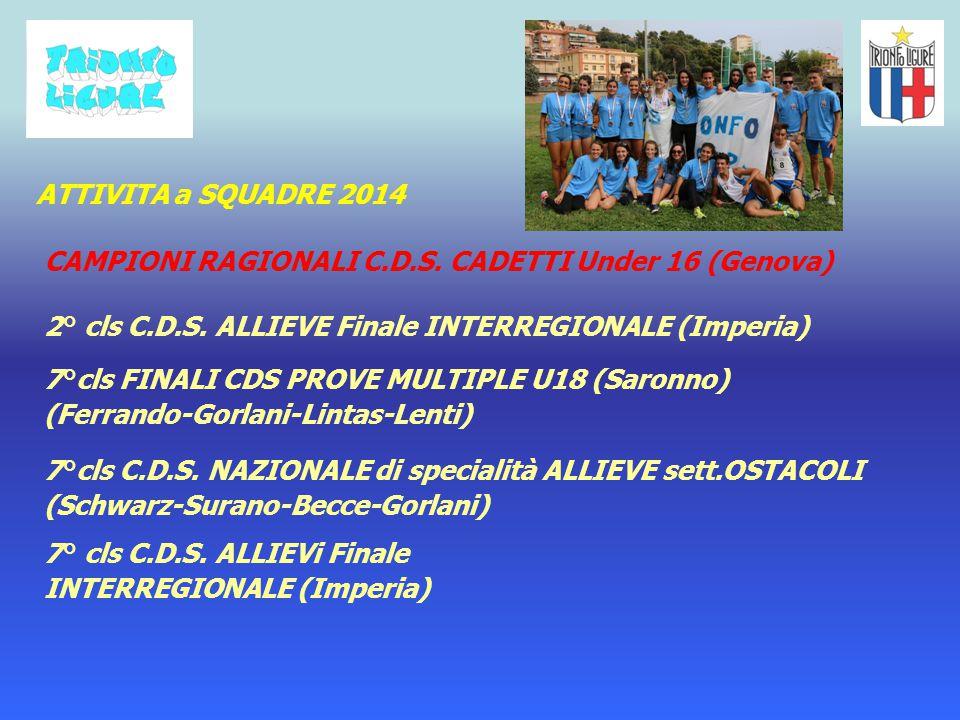 ATTIVITA a SQUADRE 2014 CAMPIONI RAGIONALI C.D.S. CADETTI Under 16 (Genova) 2° cls C.D.S. ALLIEVE Finale INTERREGIONALE (Imperia)