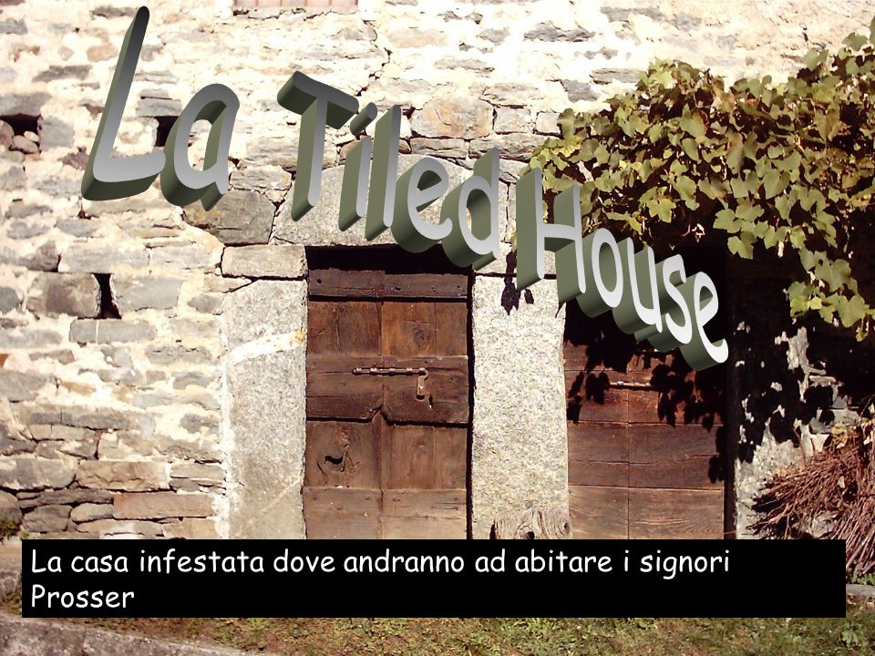 La Tiled House La casa infestata dove andranno ad abitare i signori Prosser
