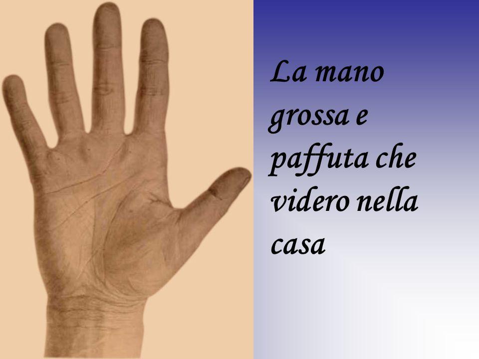 La mano grossa e paffuta che videro nella casa