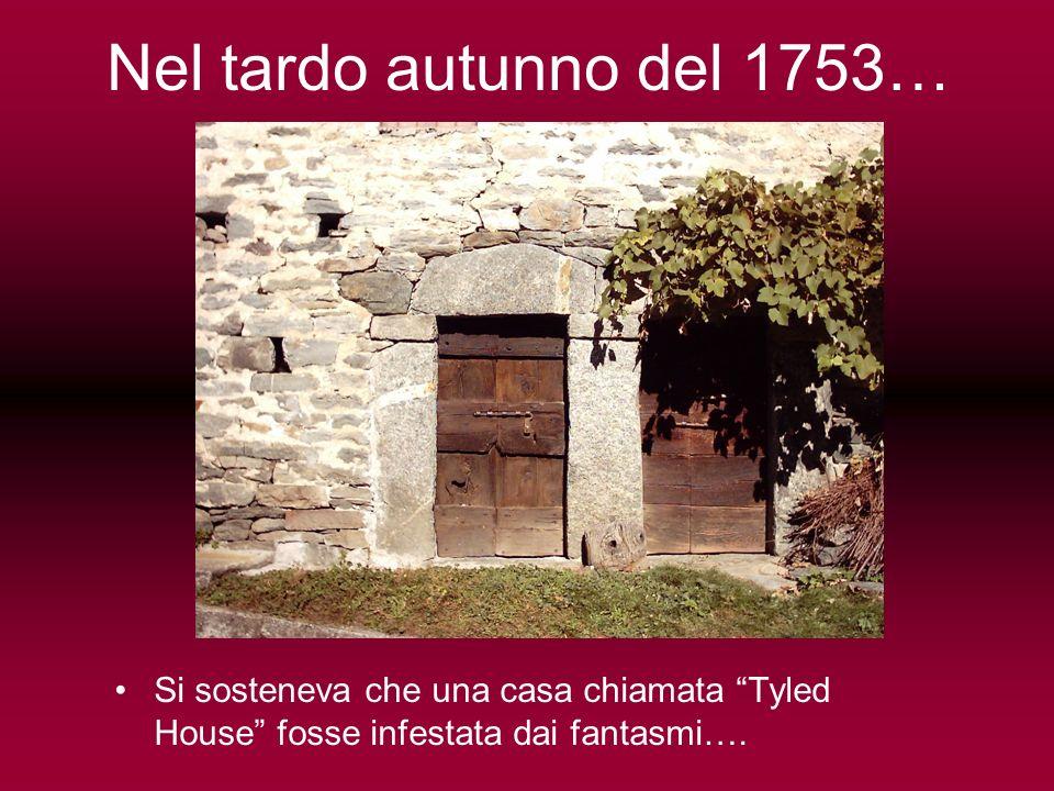 Nel tardo autunno del 1753… Si sosteneva che una casa chiamata Tyled House fosse infestata dai fantasmi….