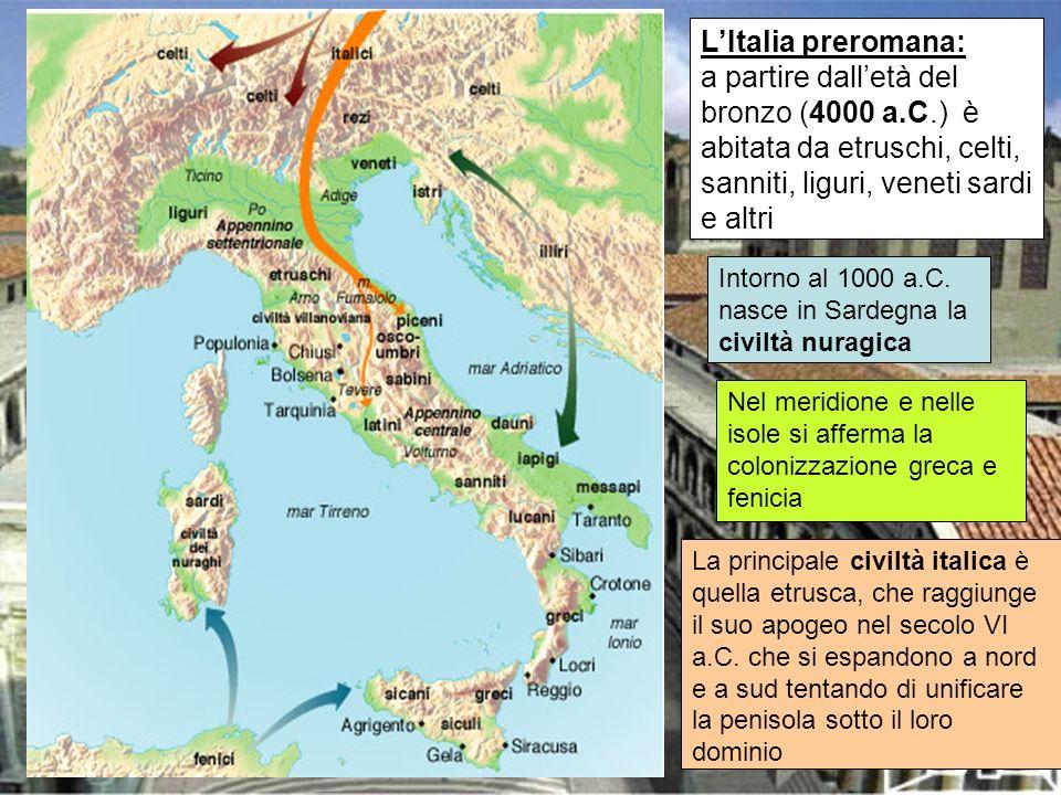 L'Italia preromana:a partire dall'età del bronzo (4000 a.C.) è abitata da etruschi, celti, sanniti, liguri, veneti sardi e altri.