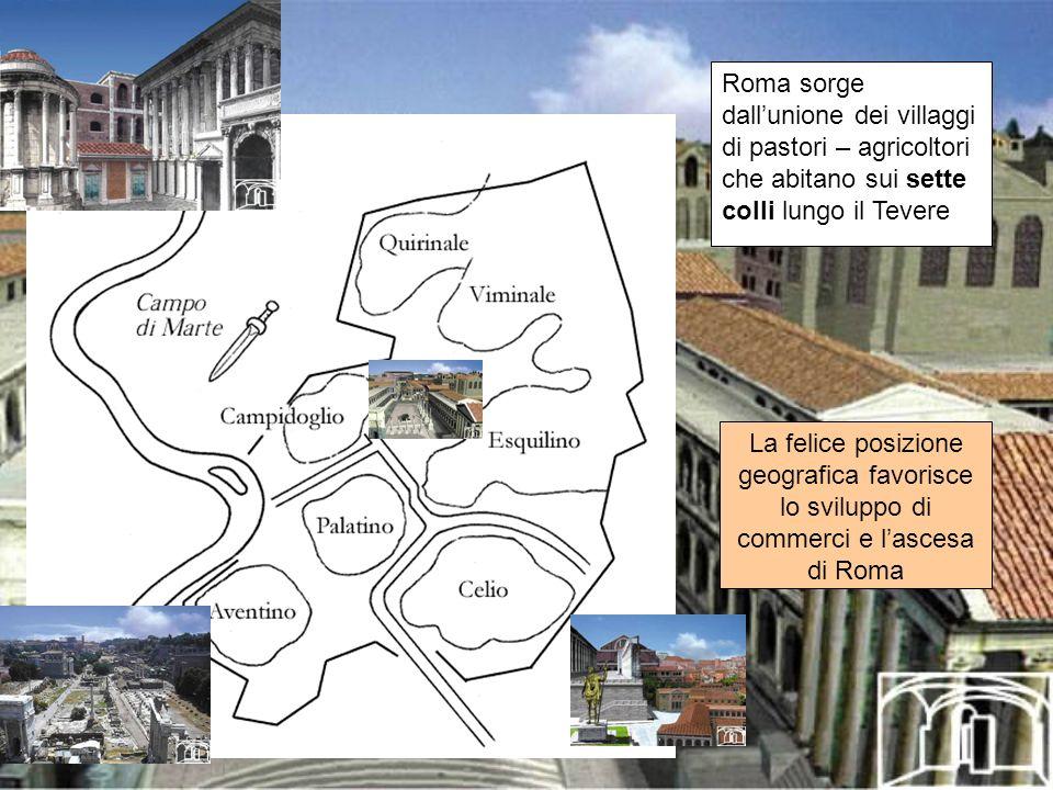 Roma sorge dall'unione dei villaggi di pastori – agricoltori che abitano sui sette colli lungo il Tevere