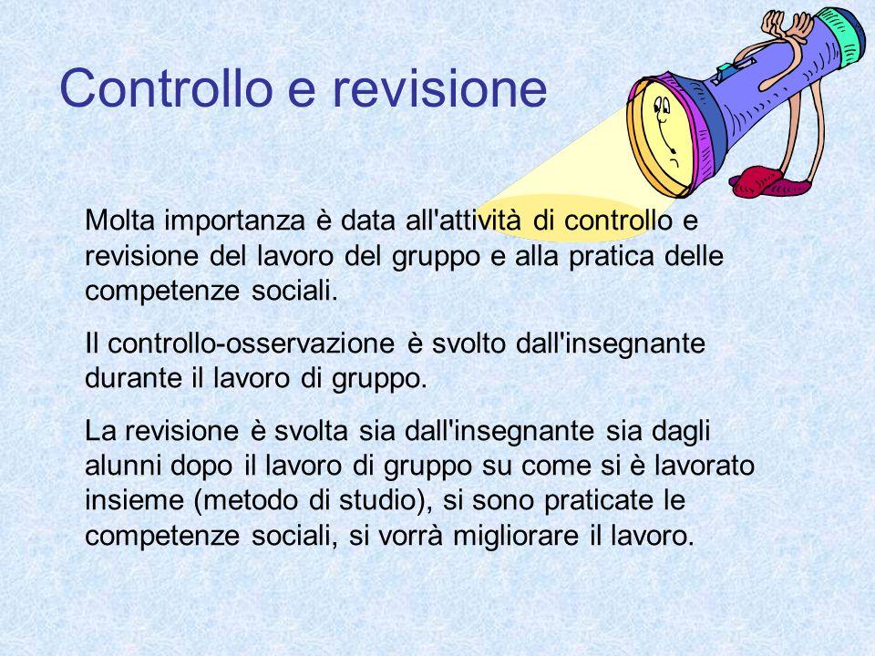 Controllo e revisioneMolta importanza è data all attività di controllo e revisione del lavoro del gruppo e alla pratica delle competenze sociali.