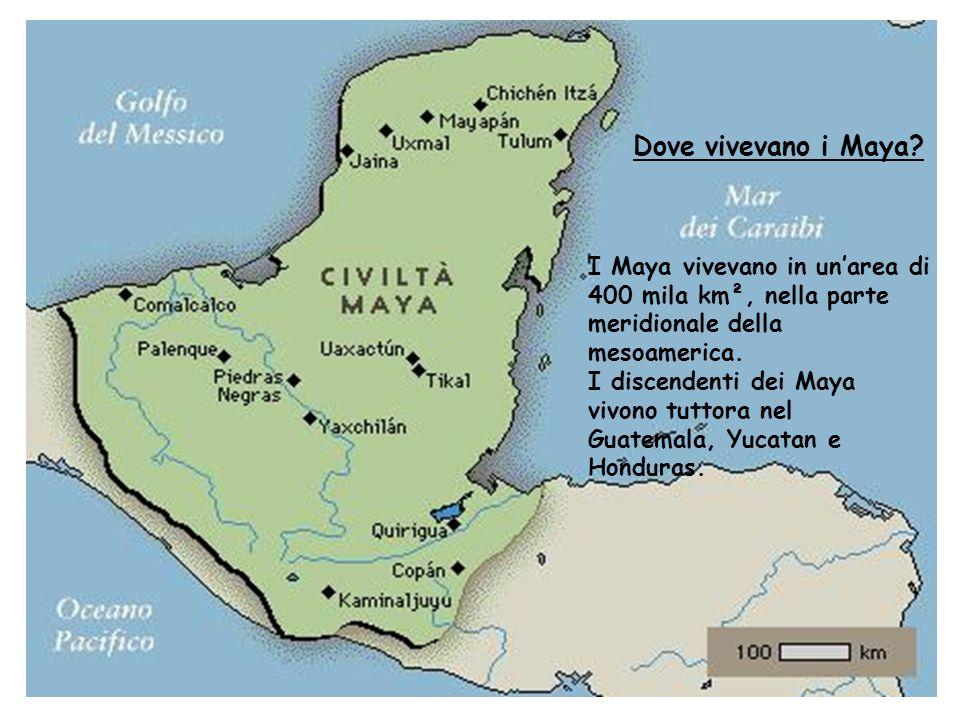 Dove vivevano i Maya I Maya vivevano in un'area di 400 mila km², nella parte meridionale della mesoamerica.