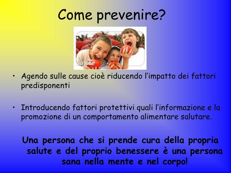 Come prevenire Agendo sulle cause cioè riducendo l'impatto dei fattori predisponenti.
