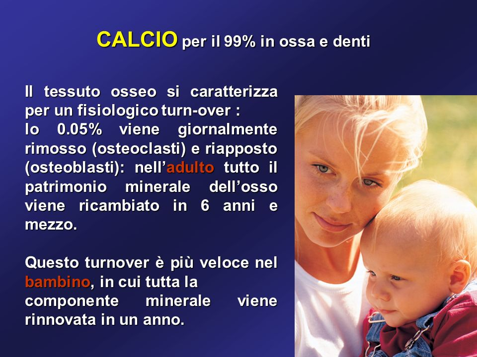 CALCIO per il 99% in ossa e denti