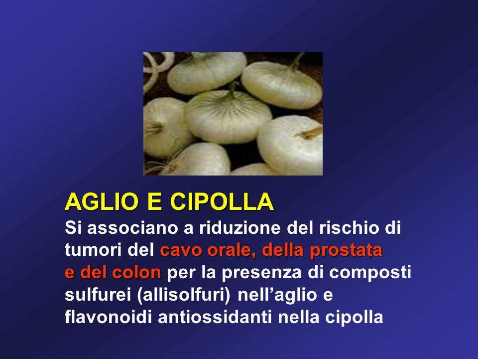 AGLIO E CIPOLLA Si associano a riduzione del rischio di tumori del cavo orale, della prostata.