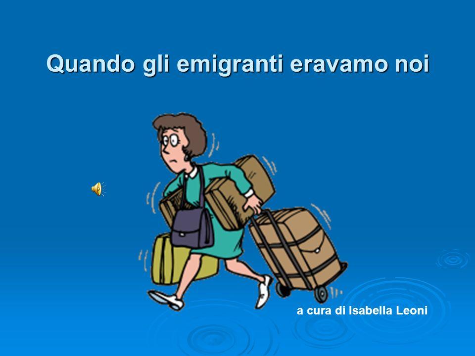 Quando gli emigranti eravamo noi