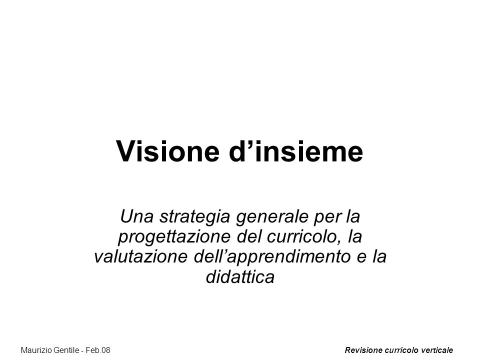 Visione d'insieme Una strategia generale per la progettazione del curricolo, la valutazione dell'apprendimento e la didattica.