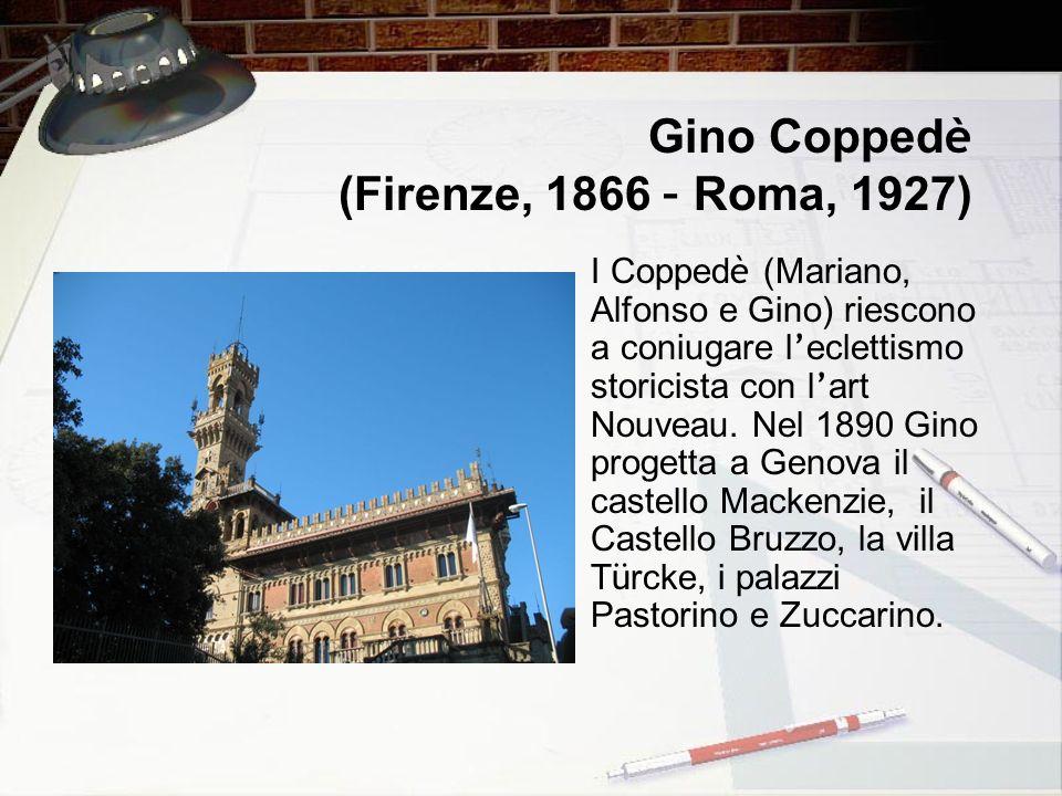 Gino Coppedè (Firenze, 1866 – Roma, 1927)