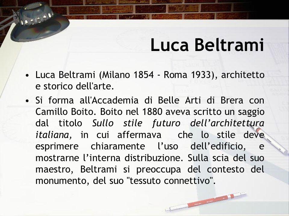 Luca Beltrami Luca Beltrami (Milano 1854 - Roma 1933), architetto e storico dell arte.