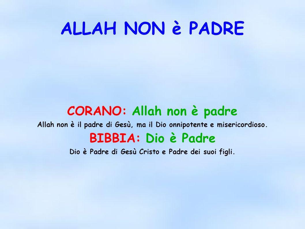 ALLAH NON è PADRE CORANO: Allah non è padre BIBBIA: Dio è Padre