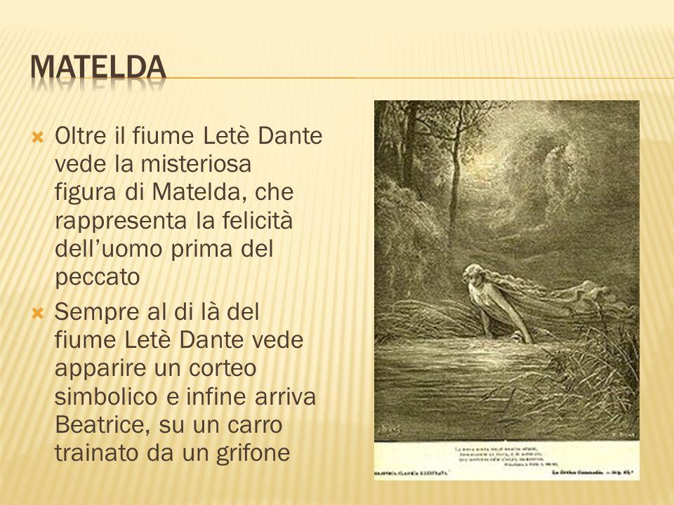Matelda Oltre il fiume Letè Dante vede la misteriosa figura di Matelda, che rappresenta la felicità dell'uomo prima del peccato.