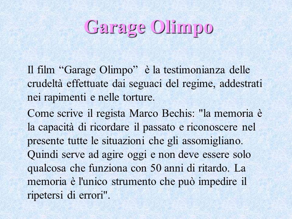 Garage Olimpo Il film Garage Olimpo è la testimonianza delle crudeltà effettuate dai seguaci del regime, addestrati nei rapimenti e nelle torture.
