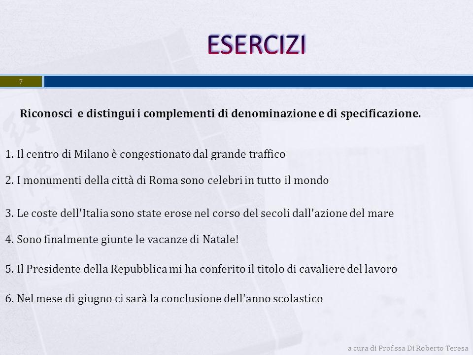 ESERCIZI Riconosci e distingui i complementi di denominazione e di specificazione. 1. Il centro di Milano è congestionato dal grande traffico.