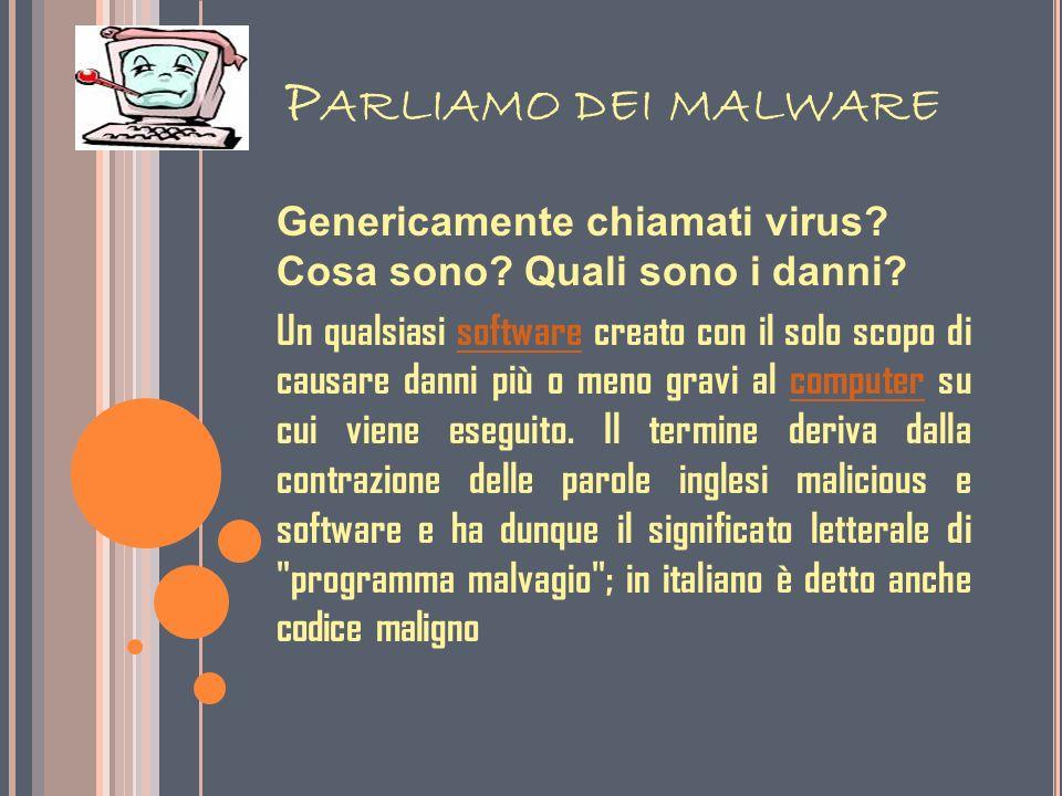 Parliamo dei malware Genericamente chiamati virus Cosa sono Quali sono i danni