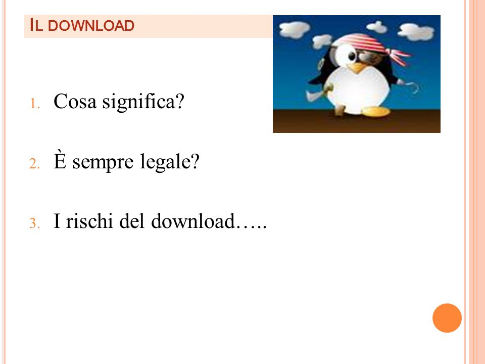 Il download Cosa significa È sempre legale I rischi del download…..