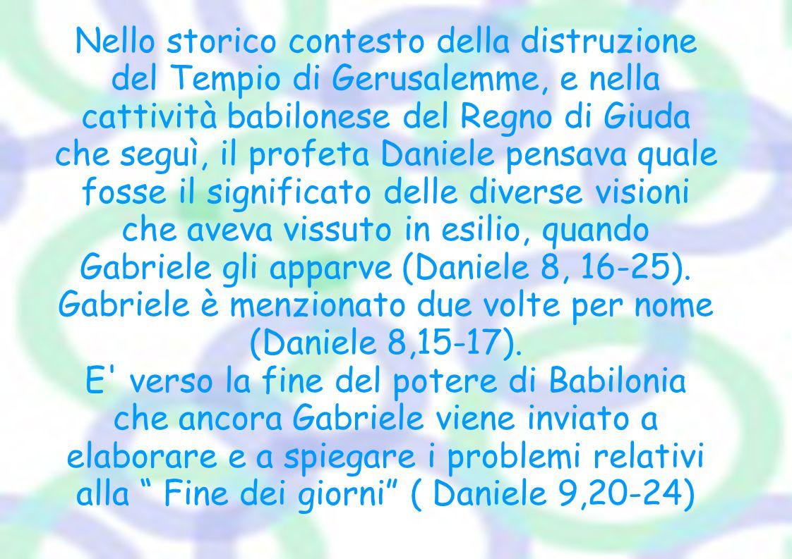 Gabriele è menzionato due volte per nome (Daniele 8,15-17).
