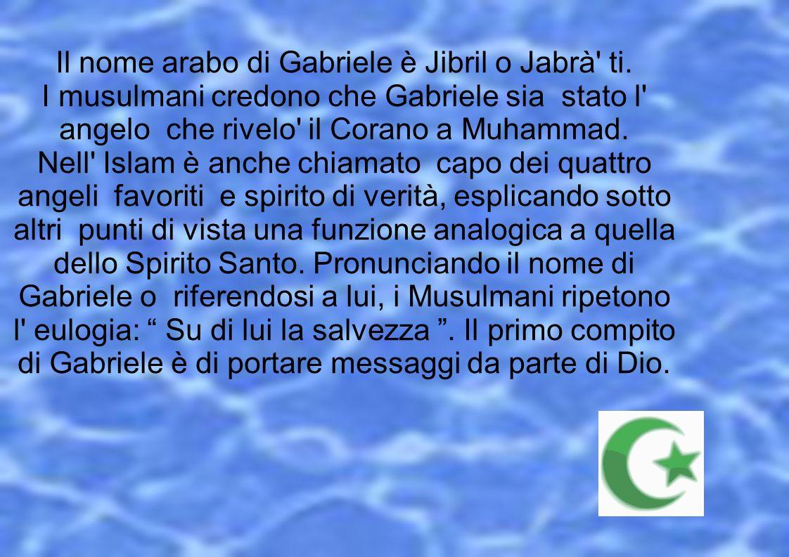 Il nome arabo di Gabriele è Jibril o Jabrà ti.